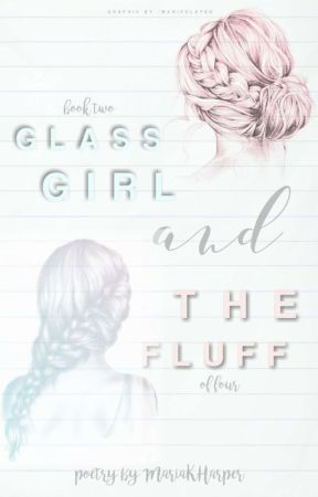 Glass Girl and The Fluff by MariaKHarper