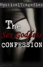 The Sex Goddess Confession (REVISING) by MysticalTragedies