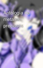 Antología de metales preciosos by ToadThearian