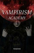 Vampirism Academy [ON-GOING]  by Veritina