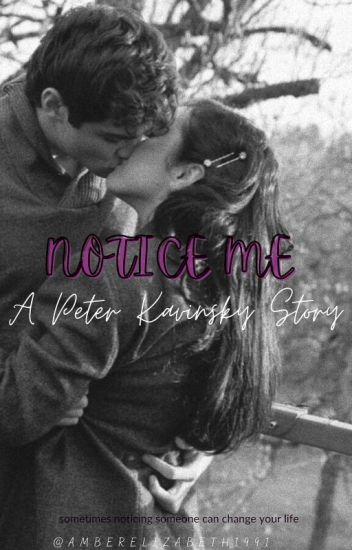 NOTICE ME : A Peter Kavinsky Story