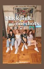 blackpink oneshots by NotReallyAFangirl101