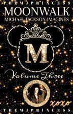 ♡Moonwalk || MJ Imagines ~ Volume Three♡ by TheMJPrincess