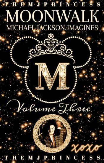 ♡Moonwalk    MJ Imagines ~ Volume Three♡
