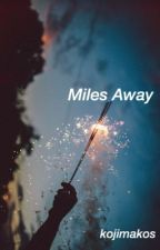 Miles Away by kojimakos