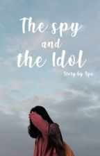 The Spy And The Idol [On-Going] by iAyachii