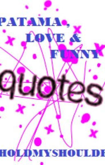 Funny Love Quotes Wattpad : Patama, Love and Funny Quotes (COMPLETED) - joy pangilinan - Wattpad