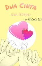 Dua Cinta (Our Promise) by AkhDrak_123