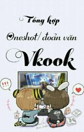 «Vkook» Tổng hợp oneshot/ đoản văn by Rumkookie