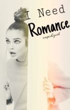 I Need Romance by ImpishGirl