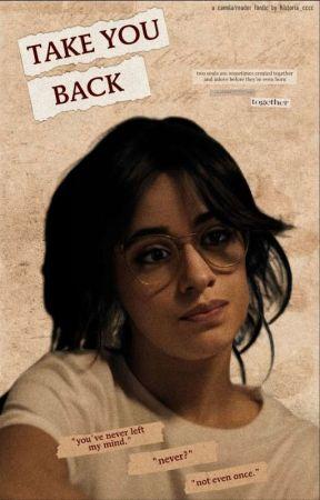 Take You Back (Camila/you) by OT5ismyshit