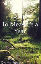 To Measure a Year (Jessie Tuck x reader) by Drama-freak
