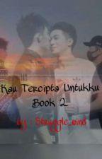 Kau Tercipta Untukku - Book 2 by struggle_wind