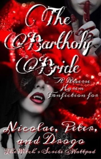 The Bartholy Bride: A reverse harem fan-fiction for Nicolae, Peter and Drogo