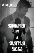 Kidnapped by A Mafia Boss (Under Editing) by Ariah_Abedel
