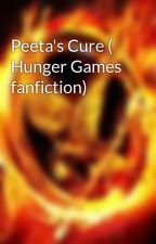 Peeta's Cure ( Hunger Games fanfiction) by Cazzoest