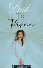 BRIDE TO THREE [On Hold] by A_is_awesome