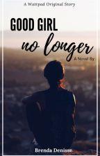 Good Girl No Longer by creative_creations