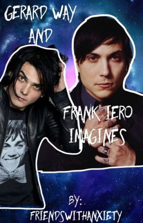 Gerard Way and Frank Iero Imagines [COMPLETED]  by FriendsWithAnxiety