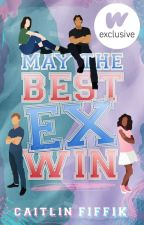 May the Best Ex Win | ✓ by CAITLlN