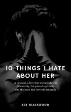 10 Things I Hate about Her (LGBT) by UndyingAce