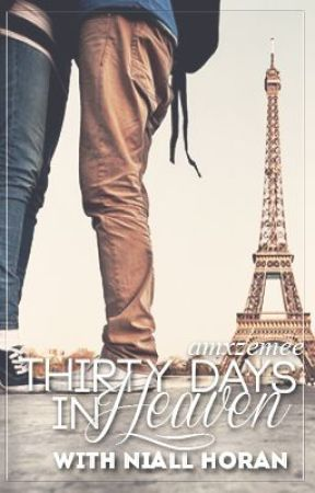 Thirty Days in Heaven - Niall Horan Fanfiction by amxzemee
