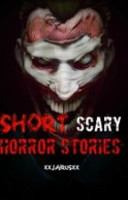 Short Scary Horror Stories by chromosomebody