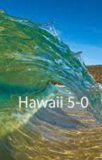 Hawaii 5-0 Fanfiction by bluemoonwolfwarrior