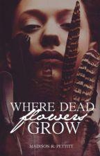 Where Dead Flowers Grow by _littlemonsters