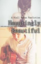Hauntingly Beautiful: Niall Horan Fanfiction by fairytalefromthesky