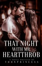 That Night with Mr. Heartthrob by YoonPrincess