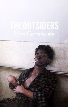 The Outsiders Preferences - 7 - Wattpad