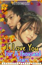 I Love You, For a Thousand Years (Kathniel) #Tambayan by DemonMe000