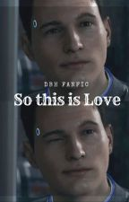So this is love (CONNOR DBH FANFIC) by sierraluvsdbh