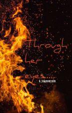 Through her eyes.... by B_Shadows1999