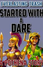 Started With A Dare - A POTHENA STORY ✔ by EverlastingTrash