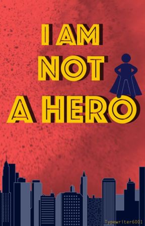 I Am Not a Hero by typewriter6001