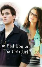 The Bad Boy and The Ugly Girl by Mrs_Sleepyyyyy