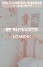Life in Progress by -clarityy