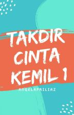 TAKDIR CINTA KEMIL 1 by angelapriliaz