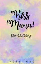 KISS MUNA! [One-Shot] -Editing- by keinilene