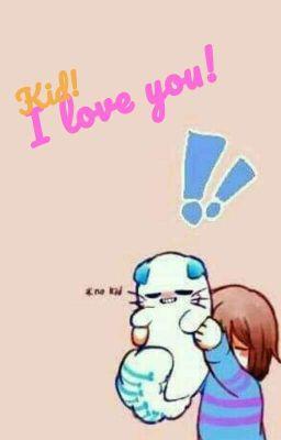 Đọc truyện Kid! I Love You! [ Sans X Frisk Fanfiction ]