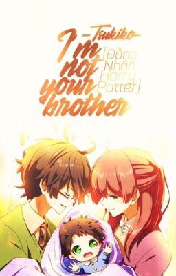 Đọc truyện [ĐN Harry Potter] I'm not your brother.