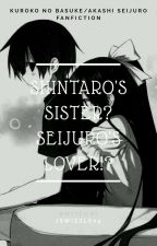 Shintaro's Sister? Seijuro's Lover!? (KnB Fanfiction) by JSwizzle04