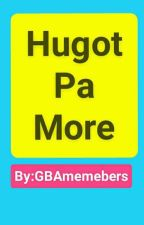 Hugot Pa More By GBA by AngeloBacalso