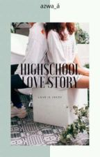Highschool Love Story♡ by azwa_a