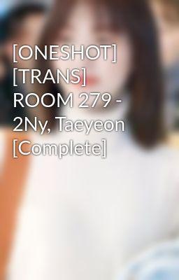 Đọc truyện [ONESHOT] [TRANS] ROOM 279 - 2Ny, Taeyeon [Complete]
