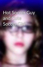 Hot Soccer Guy and Cute Soccer Girl by vampiregrl2009