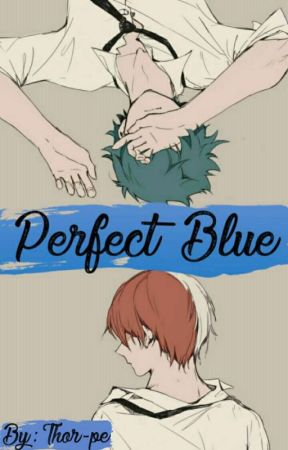 [HIATUS] Perfect Blue - Fanfic BNHA #16 by Thor-pe