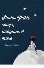 Studio Ghibli (songs, imagines, facts) by Banana123567891
